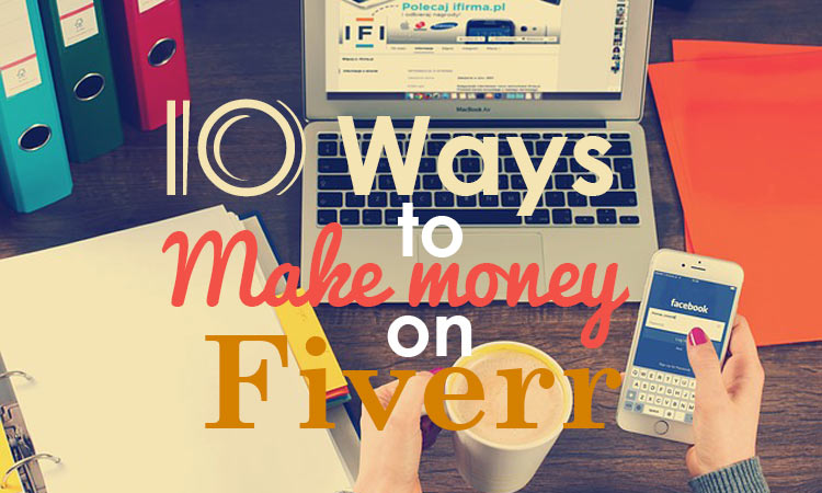 10 Ways to Make Money on Fiverr