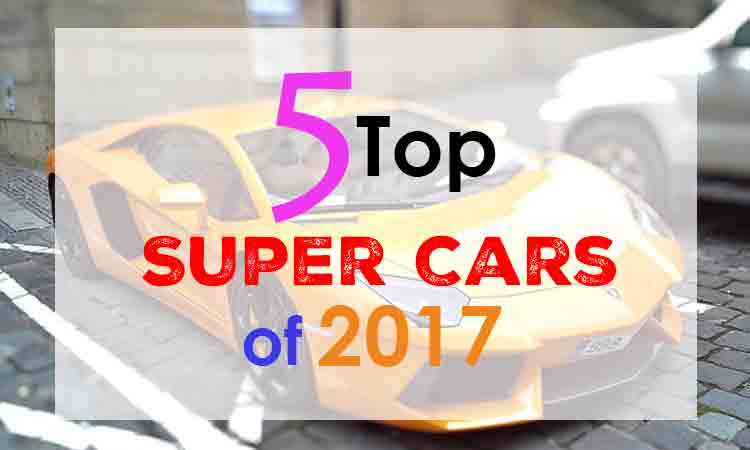 Top 5 Super Cars of 2017