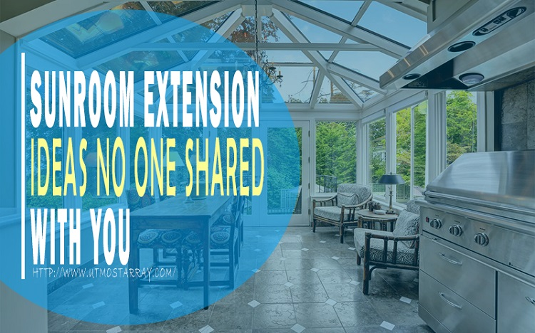 SUNROOM EXTENSION IDEAS